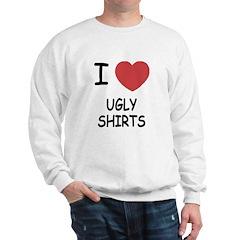 I heart ugly shirts Sweatshirt