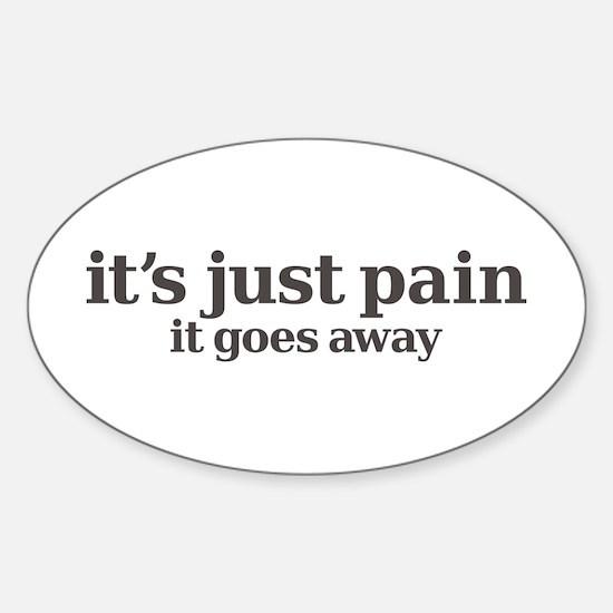 it's just pain, it goes away Sticker (Oval)