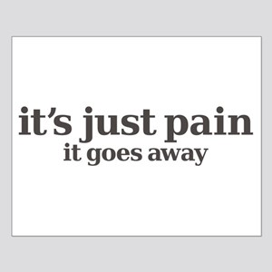 it's just pain, it goes away Small Poster