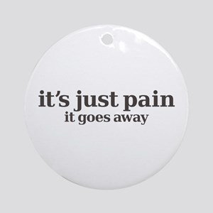 it's just pain, it goes away Ornament (Round)