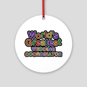 World's Greatest WEDDING COORDINATOR Round Ornamen