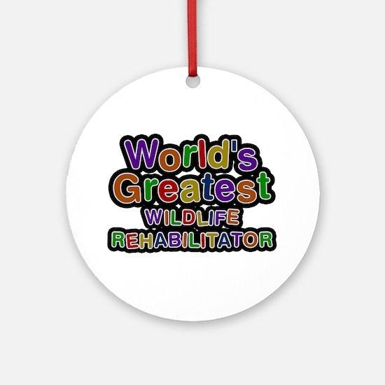 World's Greatest WILDLIFE REHABILITATOR Round Orna