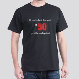 If you looked this good at 50 Dark T-Shirt