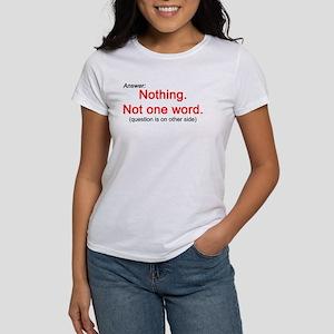 Nothing. Women's T-shirt