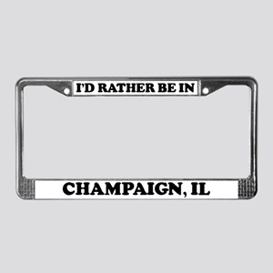 Rather be in Champaign License Plate Frame