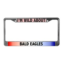 I'm Wild About Bald Eagles License Plate Frame