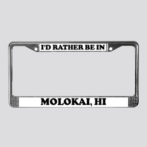 Rather be in Molokai License Plate Frame