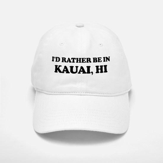 Rather be in Kauai Baseball Baseball Cap