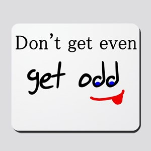 Don't Get Even Get Odd Mousepad