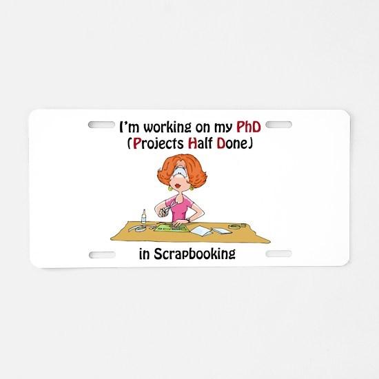 Scrapbooking PhD Aluminum License Plate