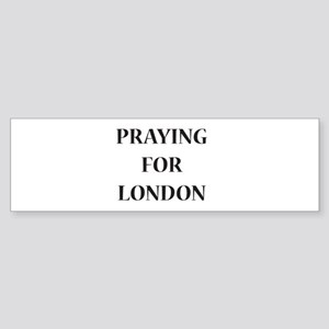 PRAYING FOR LONDON Bumper Sticker
