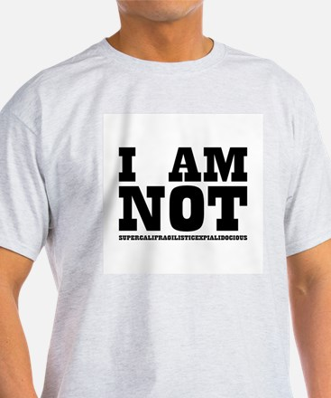 I AM NOT SUPERCALIFRAGILISTIC T-Shirt