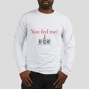 You Feel Me? Long Sleeve T-Shirt
