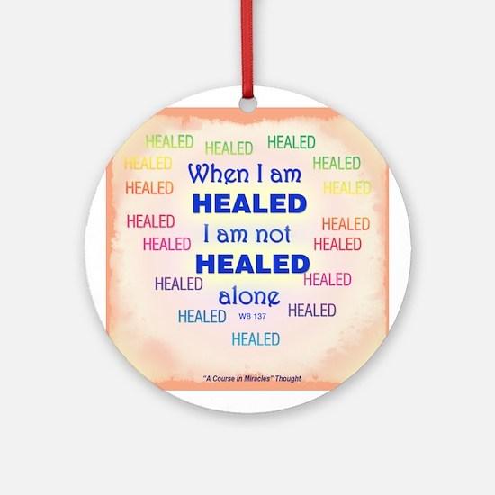 ACIM-When I Am Healed Ornament (Round)