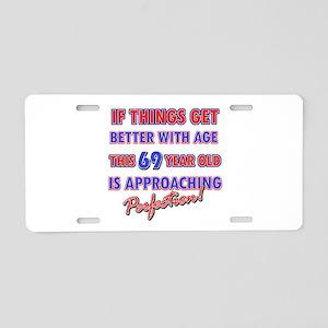 Funny 69th Birthdy designs Aluminum License Plate