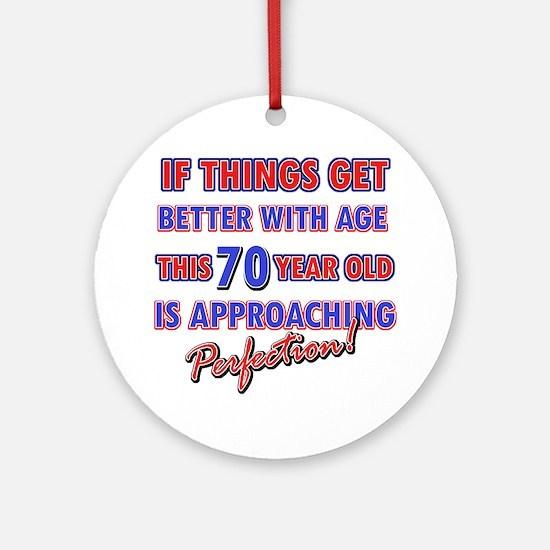 Funny 70th Birthdy designs Ornament (Round)