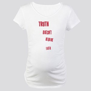 Truth Doesn't Require Faith Maternity T-Shirt