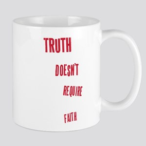 Truth Doesn't Require Faith Mug