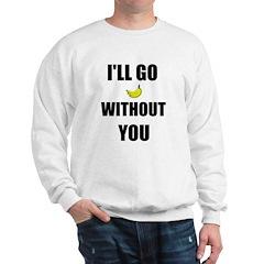 I'LL GO BANANAS WITHOUT YOU Sweatshirt