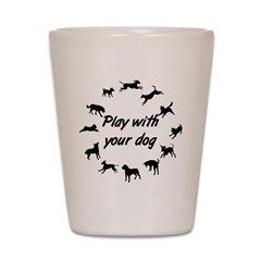 Play With Your Dog 3 Shot Glass