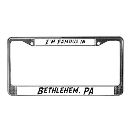 Famous in Bethlehem License Plate Frame