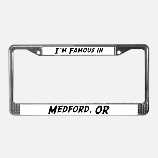Famous in Medford License Plate Frame