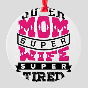 Super Mom Super Wife Round Ornament