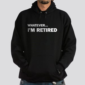 Whatever...I'm Retired. Hoodie (dark)