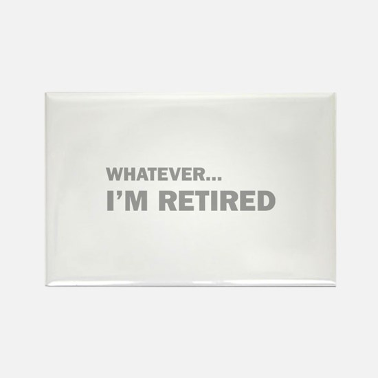 Whatever...I'm Retired. Rectangle Magnet