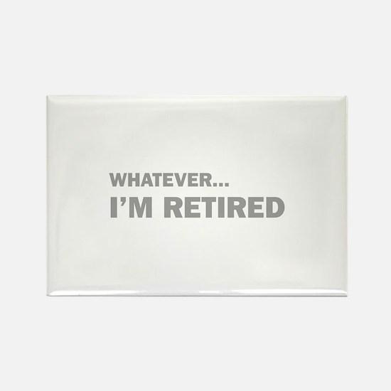 Whatever...I'm Retired. Rectangle Magnet