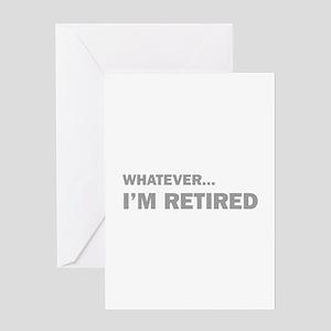 Whatever...I'm Retired. Greeting Card