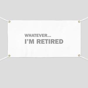 Whatever...I'm Retired. Banner