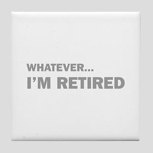 Whatever...I'm Retired. Tile Coaster