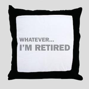 Whatever...I'm Retired. Throw Pillow