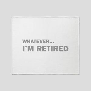 Whatever...I'm Retired. Throw Blanket