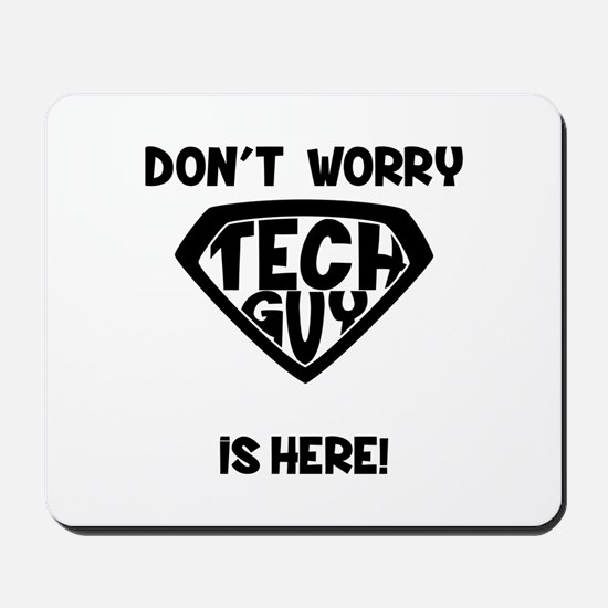 Don't Worry Tech Guy Is Here Mousepad