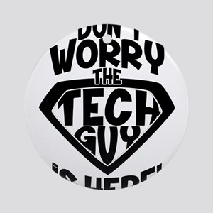 Don't Worry Tech Guy Is Here Round Ornament