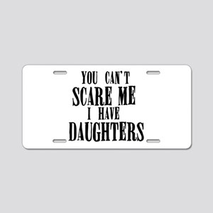 You Can't Scare Me - Daugh Aluminum License Plate