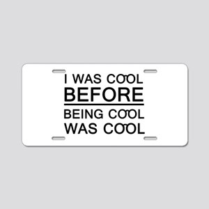 'I Was Cool Before' Aluminum License Plate