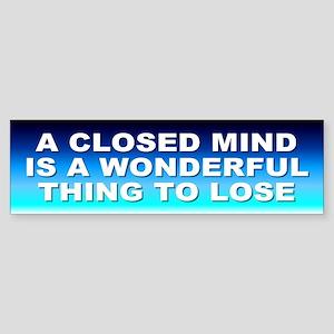 closed mind... Bumper Sticker