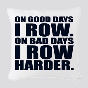 On Good Days I Row. On Bad Day Woven Throw Pillow