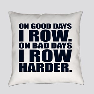 On Good Days I Row. On Bad Days I Everyday Pillow