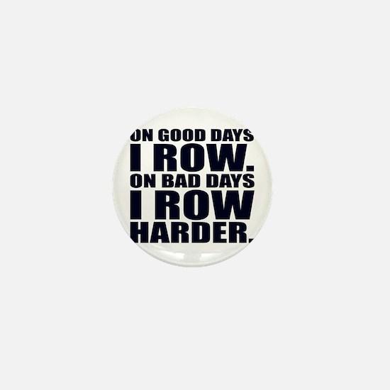 On Good Days I Row. On Bad Days I Row Mini Button