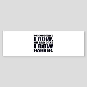 On Good Days I Row. On Bad Days I R Bumper Sticker