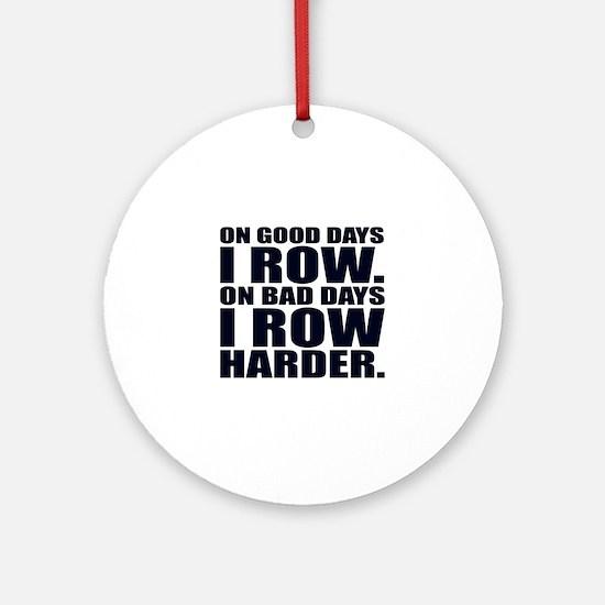 On Good Days I Row. On Bad Days I R Round Ornament