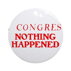 In CONGRESS, NOTHING HAPPENED Ornament (Round)