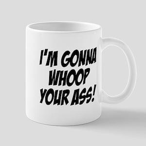 gonna whoop your ass Mug
