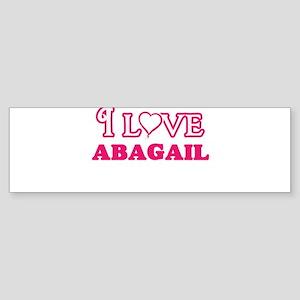 I Love Abagail Bumper Sticker