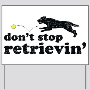 Don't Stop Retrievin' Yard Sign
