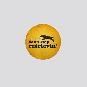 Don't Stop Retrievin' Mini Button